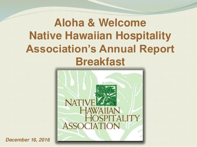 Aloha & Welcome Native Hawaiian Hospitality Association's Annual Report Breakfast December 16, 2016