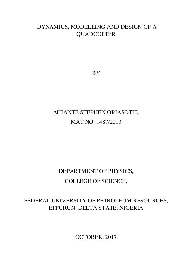 DYNAMICS, MODELLING AND DESIGN OF A QUADCOPTER BY AHIANTE STEPHEN ORIASOTIE, MAT NO: 1487/2013 DEPARTMENT OF PHYSICS, COLL...