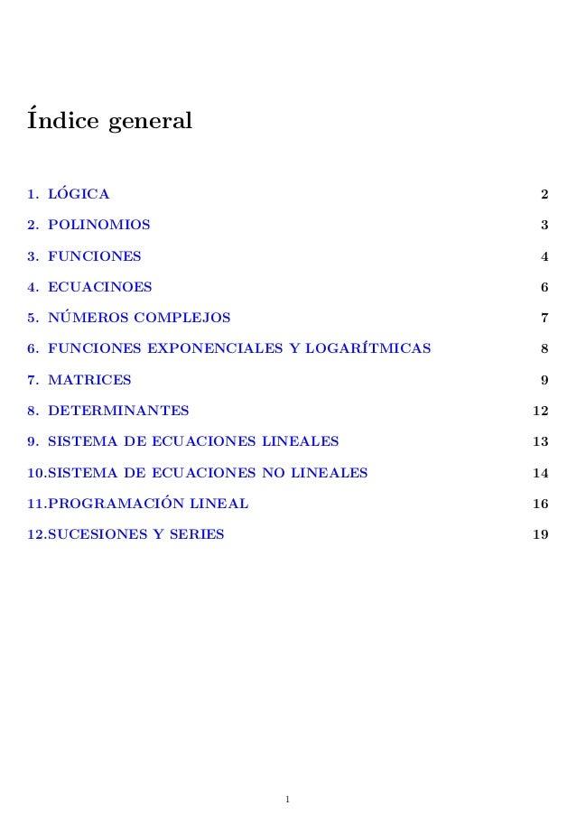 ´Indice general 1. L´OGICA 2 2. POLINOMIOS 3 3. FUNCIONES 4 4. ECUACINOES 6 5. N ´UMEROS COMPLEJOS 7 6. FUNCIONES EXPONENC...