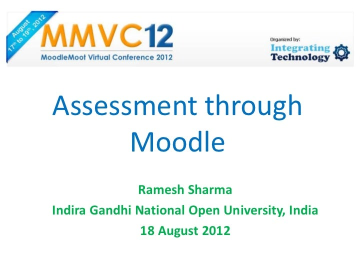 Assessment through      Moodle              Ramesh SharmaIndira Gandhi National Open University, India               18 Au...