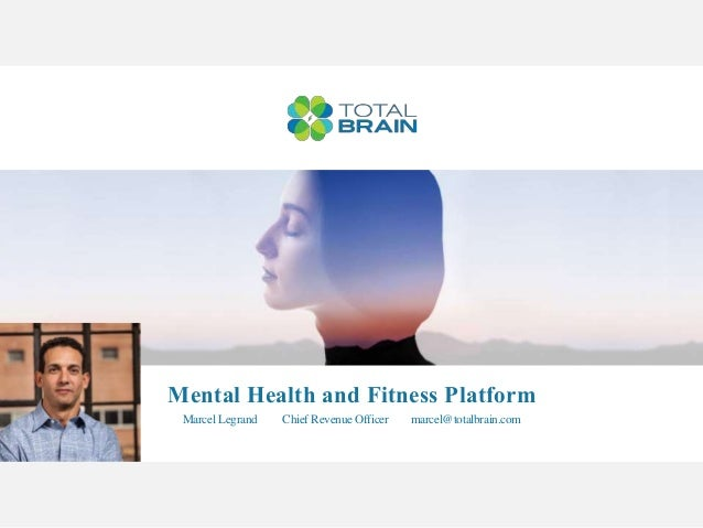Mental Health and Fitness Platform Marcel Legrand Chief Revenue Officer marcel@totalbrain.com