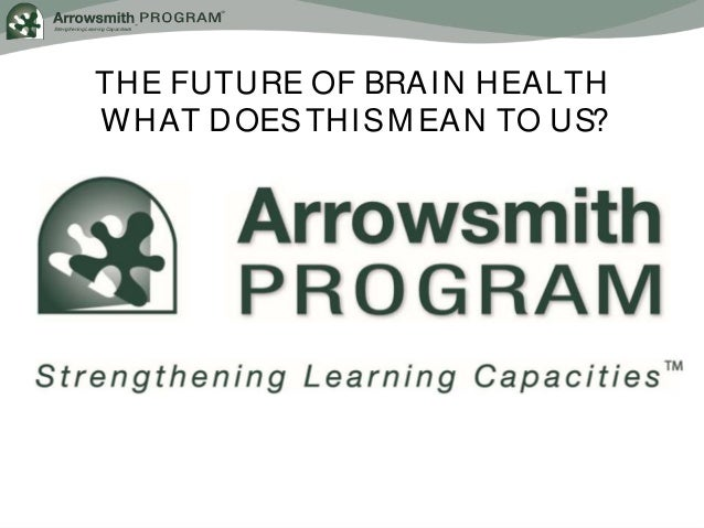 Update by Debbie Gilmore, Executive Director of The Arrowsmith Program Slide 2