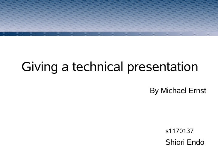 Giving a technical presentation                       By Michael Ernst                               s1170137             ...