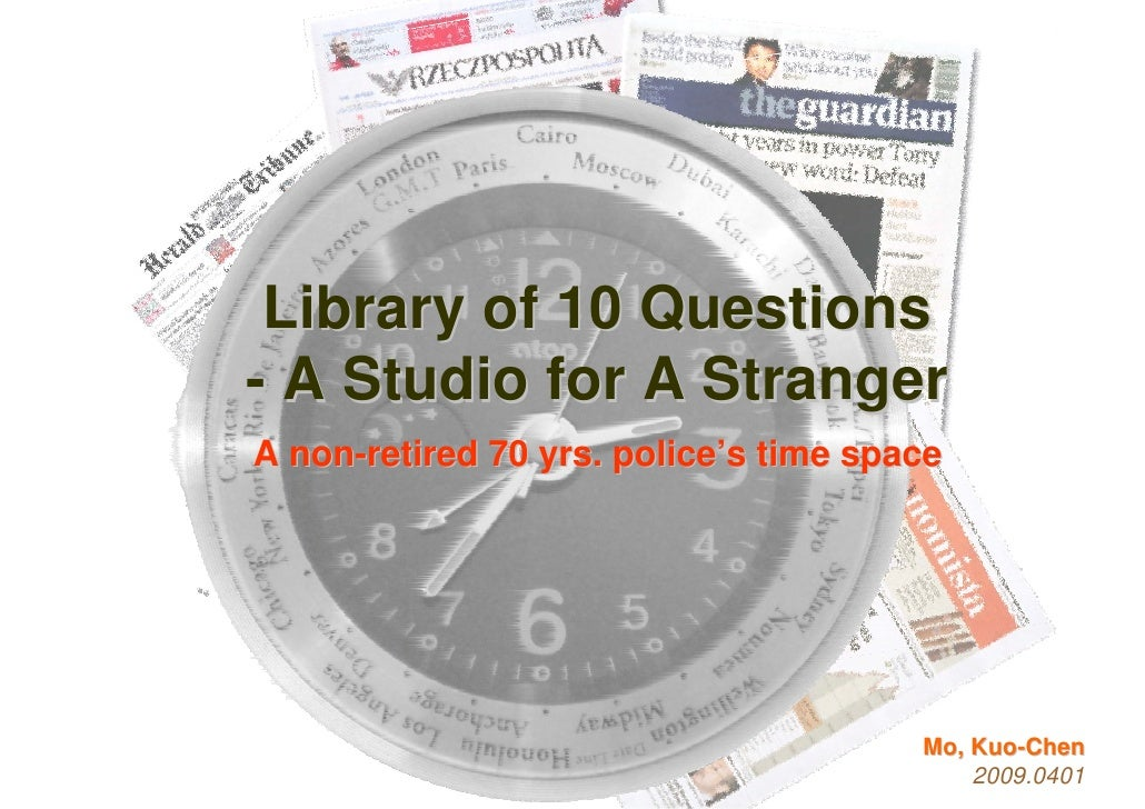 Library of 10 Questions - A Studio for A Stranger A non-retired 70 yrs. police's time space                               ...