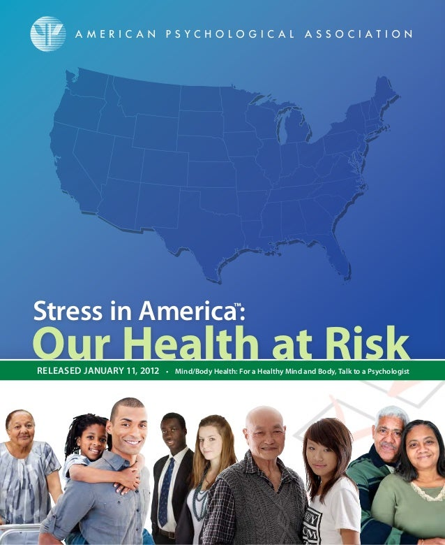 Our Health at Risk Stress in America™ : RELEASED JANUARY 11, 2012 • Mind/Body Health: For a Healthy Mind and Body, Talk to...