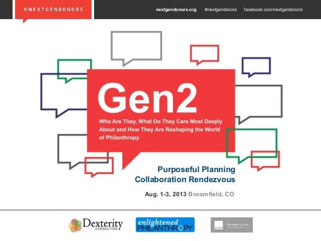 nextgendonors.org #nextgendonors facebook.com/nextgendonors Purposeful Planning Collaboration Rendezvous Aug. 1-3, 2013 Br...