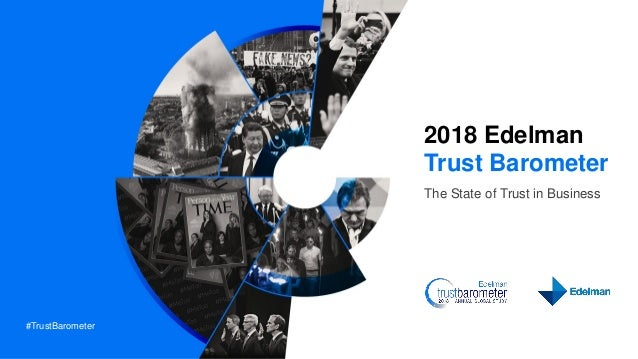 #TrustBarometer 2018 Edelman Trust Barometer The State of Trust in Business
