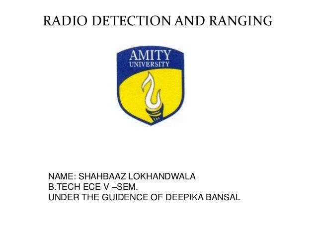RADIO DETECTION AND RANGINGNAME: SHAHBAAZ LOKHANDWALAB.TECH ECE V –SEM.UNDER THE GUIDENCE OF DEEPIKA BANSAL