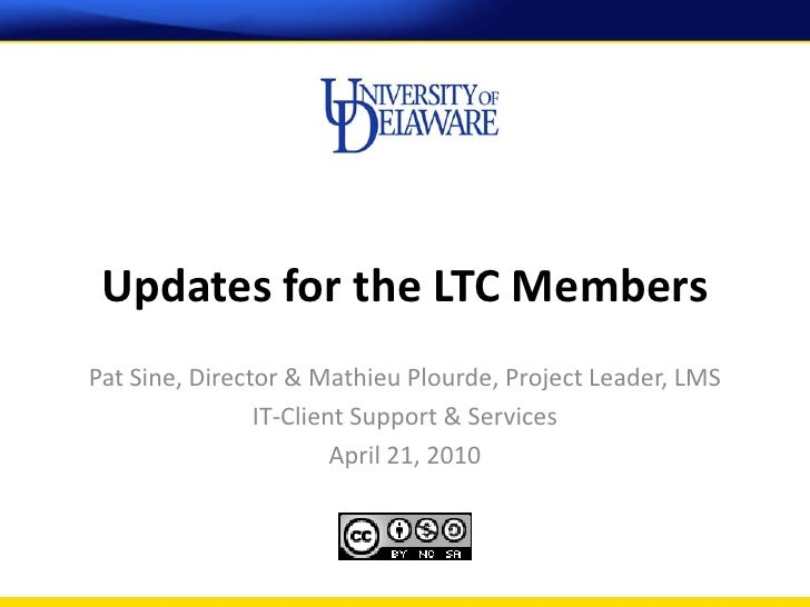 Updates for the LTC Members Pat Sine, Director & Mathieu Plourde, Project Leader, LMS                 IT-Client Support & ...