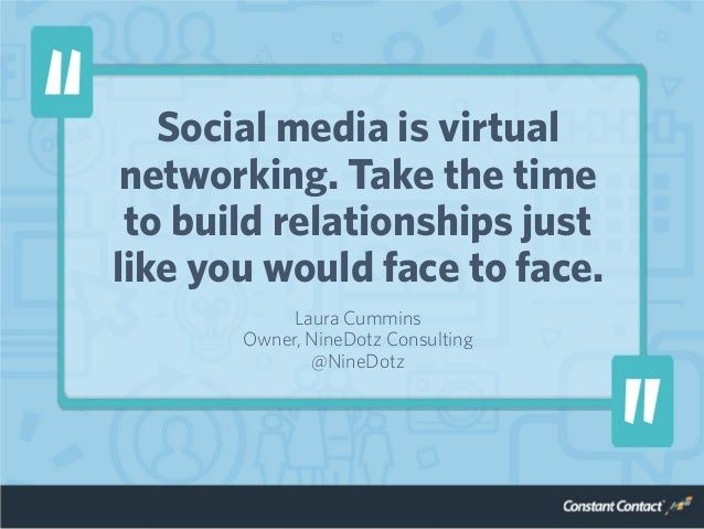 Social media is virtual networking. Take the time to build relationships just like you would face to face. Laura Cummins O...