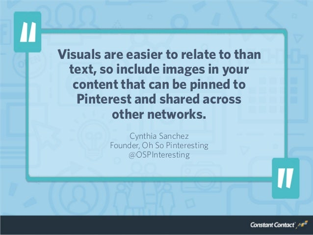 Visuals are easier to relate to than text, so include images in your content that can be pinned to Pinterest and shared ac...