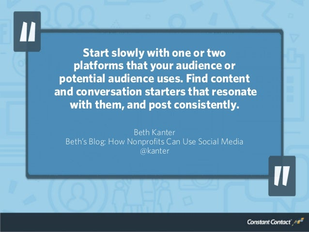 Start slowly with one or two platforms that your audience or potential audience uses. Find content and conversation starte...