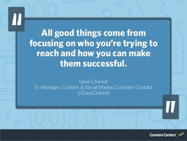 All good things come from focusing on who you're trying to reach and how you can make them successful. Dave Charest Sr. Ma...