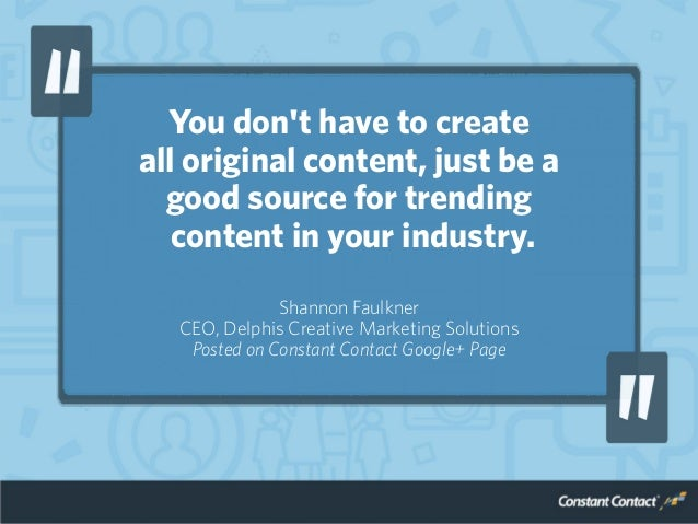 You don't have to create all original content, just be a good source for trending content in your industry. Shannon Faulkn...