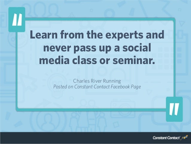 Learn from the experts and never pass up a social media class or seminar. Charles River Running Posted on Constant Contact...