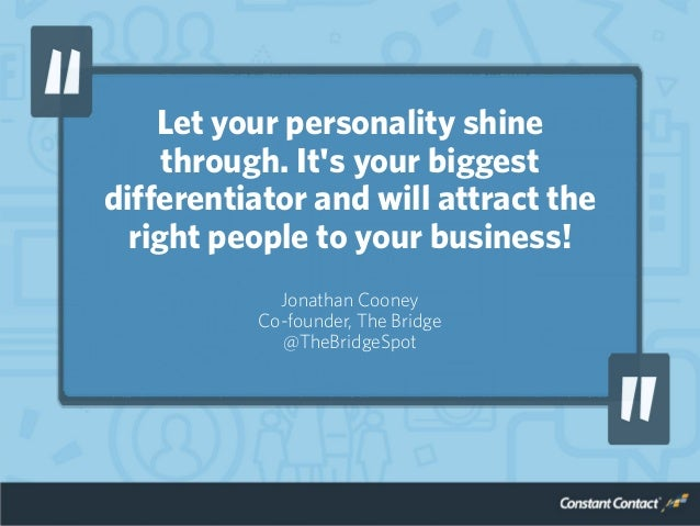 Let your personality shine through. It's your biggest differentiator and will attract the right people to your business! J...