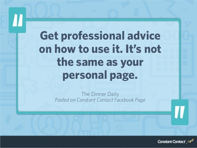 Get professional advice on how to use it. It's not the same as your personal page. The Dinner Daily Posted on Constant Con...