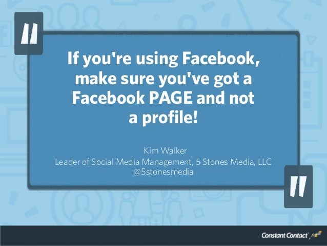 If you're using Facebook, make sure you've got a Facebook PAGE and not a profile! Kim Walker Leader of Social Media Manage...
