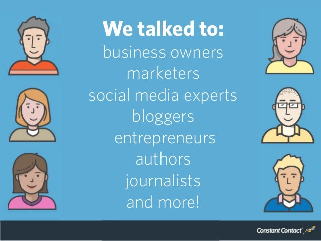 We talked to: business owners marketers social media experts bloggers entrepreneurs authors journalists and more!