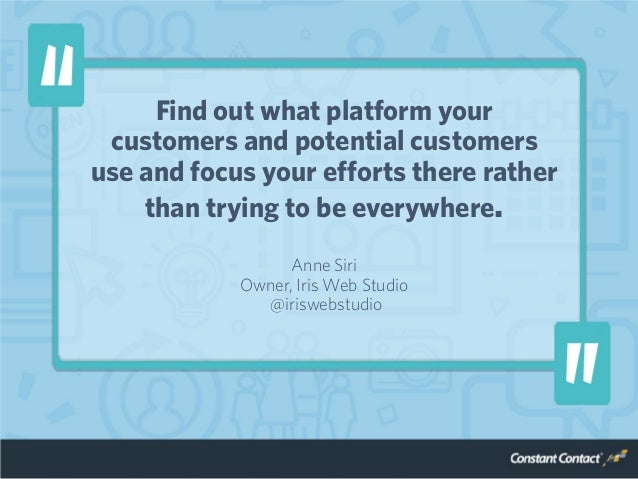 Find out what platform your customers and potential customers use and focus your efforts there rather than trying to be ev...
