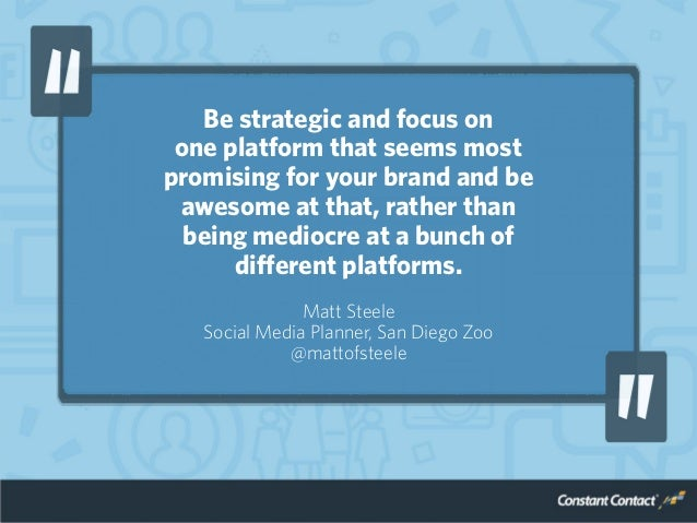 Be strategic and focus on one platform that seems most promising for your brand and be awesome at that, rather than being ...