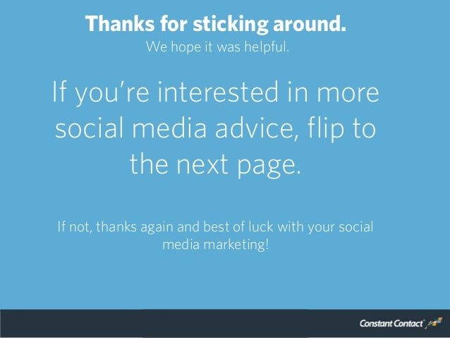 Thanks for sticking around. We hope it was helpful. If you're interested in more social media advice, flip to the next pag...