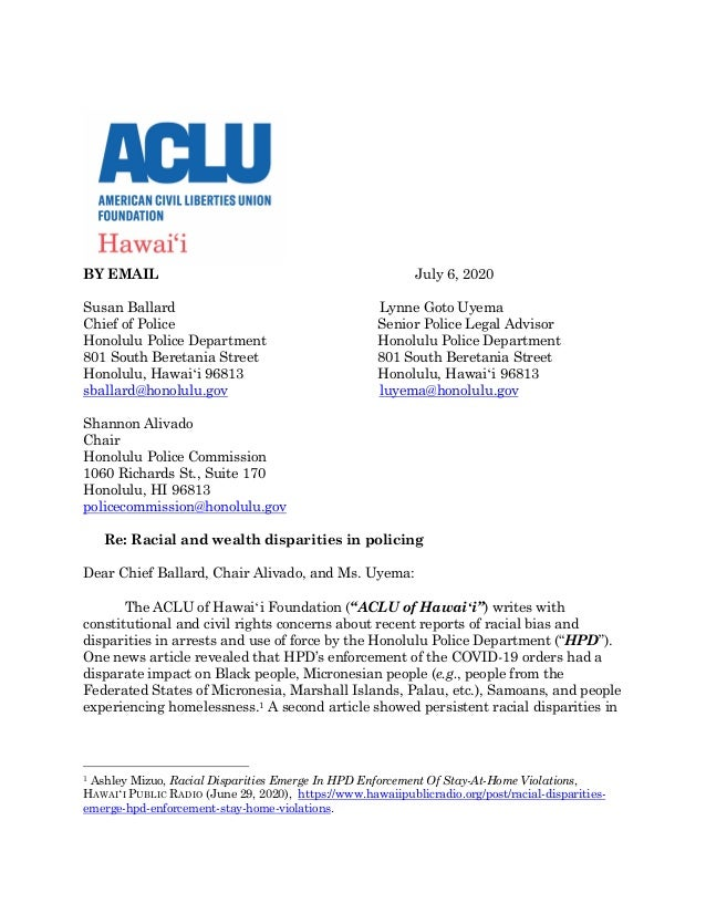 BY EMAIL July 6, 2020 Susan Ballard Chief of Police Honolulu Police Department 801 South Beretania Street Honolulu, Hawaiʻ...