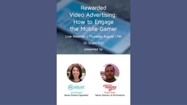 Rewarded Video Advertising: How to Engage the Mobile Gamer ● 30-40 Minutes ● Ask questions at any time via this panel --> ...