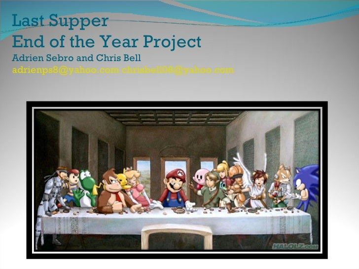 Last Supper End of the Year Project Adrien Sebro and Chris Bell [email_address]   [email_address]