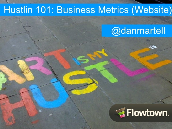 Hustlin 101: Business Metrics (Website)                          @danmartell                         @danmartell