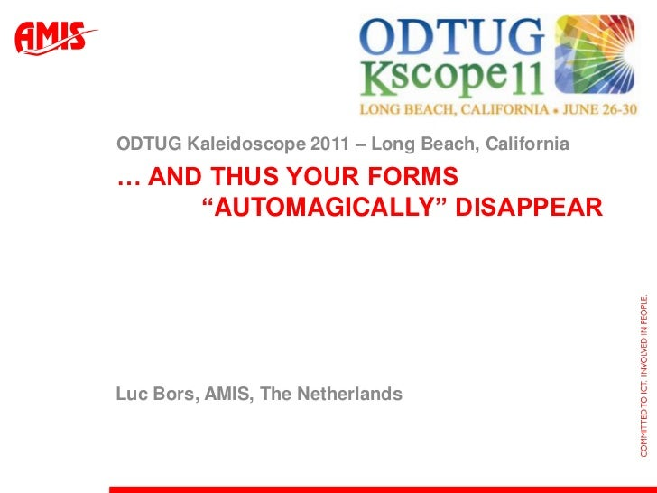 """… And thus your forms             """"automagically"""" disappear<br />ODTUG Kaleidoscope 2011 – Long Beach, California<br />Luc..."""