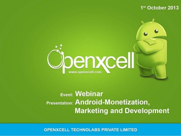 Monetization, Marketing and Development of Android Apps OpenXcell Technolabs Pvt. Ltd. 01/10/2013