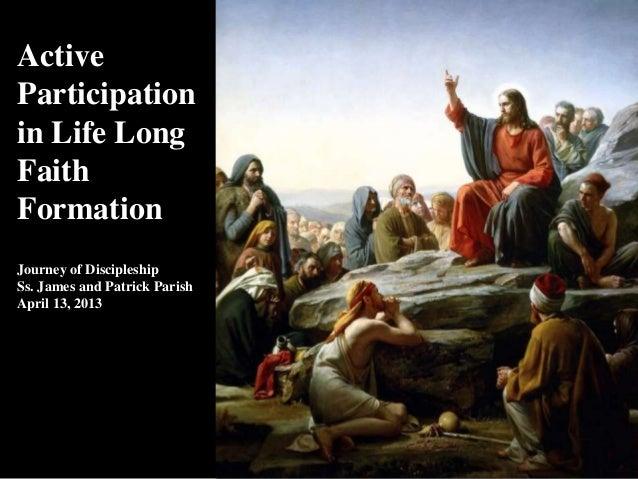 ActiveParticipationin Life LongFaithFormationJourney of DiscipleshipSs. James and Patrick ParishApril 13, 2013