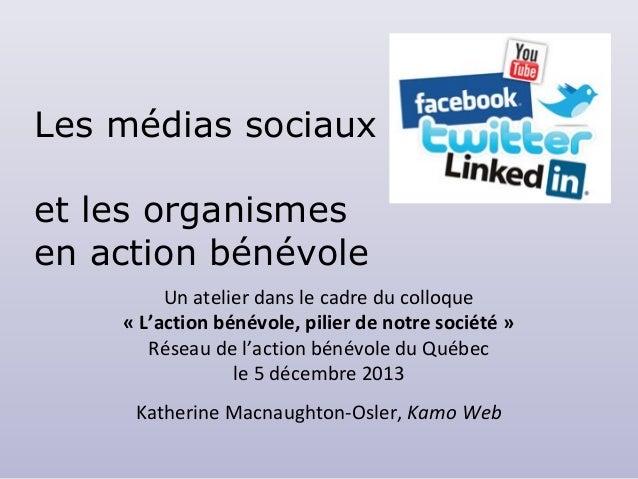Les médias sociaux et les organismes en action bénévole Un atelier dans le cadre du colloque «L'actionbénévole,pilierd...
