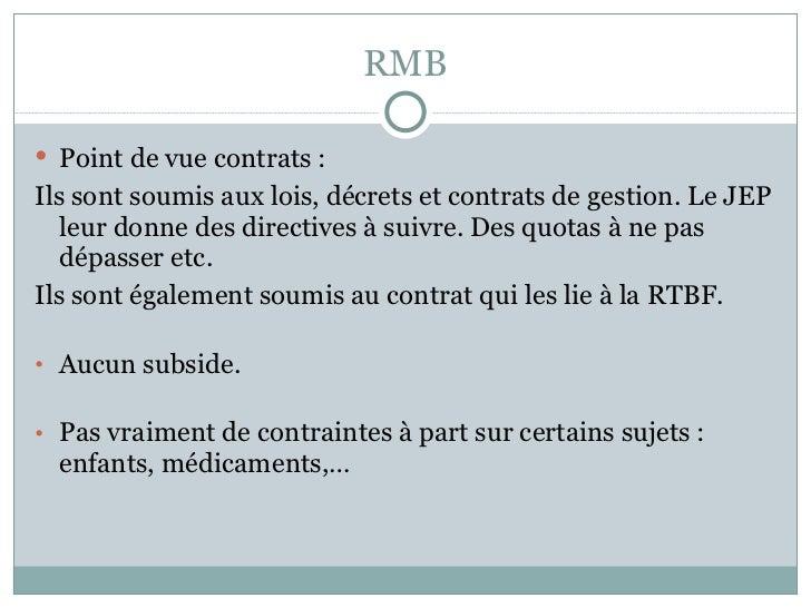RMB <ul><li>Point de vue contrats :   </li></ul><ul><li>Ils sont soumis aux lois, décrets et contrats de gestion. Le JEP l...