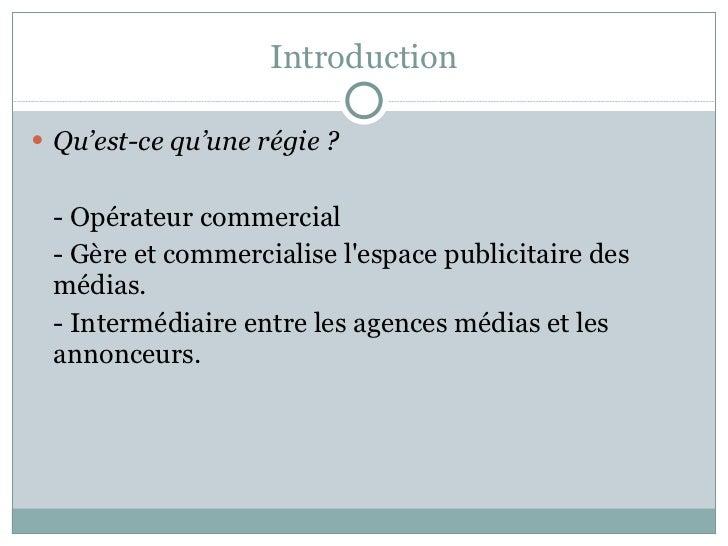Introduction <ul><li>Qu'est-ce qu'une régie ? </li></ul><ul><li>- Opérateur commercial </li></ul><ul><li>- Gère et commerc...