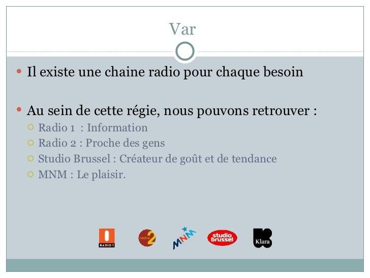 Var  <ul><li>Il existe une chaine radio pour chaque besoin </li></ul><ul><li>Au sein de cette régie, nous pouvons retrouve...