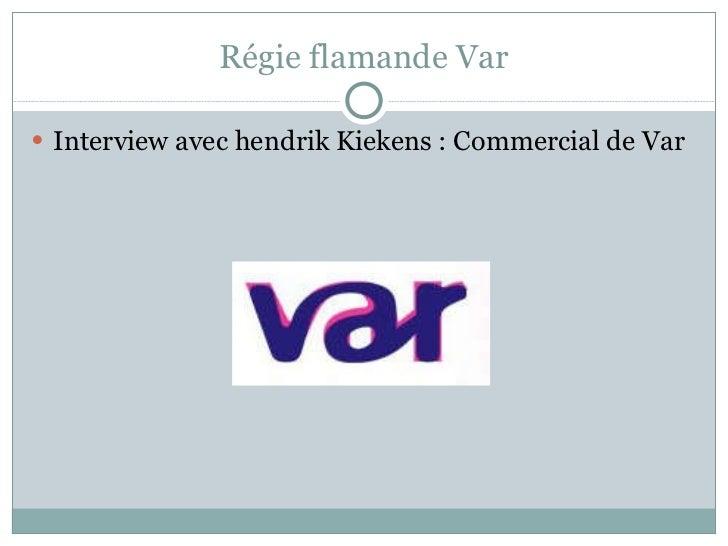 Régie flamande Var <ul><li>Interview avec hendrik Kiekens : Commercial de Var </li></ul>