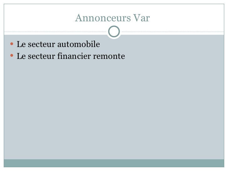 Annonceurs Var  <ul><li>Le secteur automobile  </li></ul><ul><li>Le secteur financier remonte </li></ul>