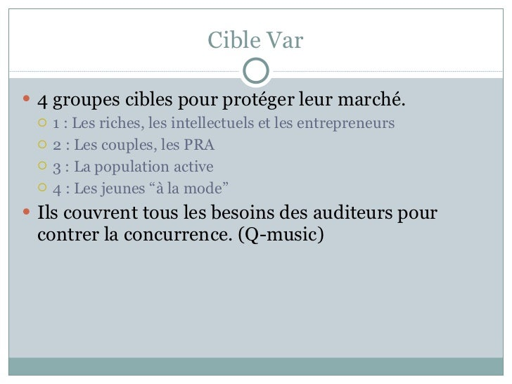 Cible Var <ul><li>4 groupes cibles pour protéger leur marché. </li></ul><ul><ul><li>1 : Les riches, les intellectuels et l...