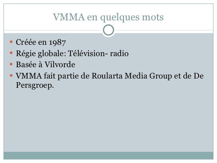 VMMA en quelques mots <ul><li>Créée en   1987  </li></ul><ul><li>Régie globale: T é l é vision- radio </li></ul><ul><li>Ba...