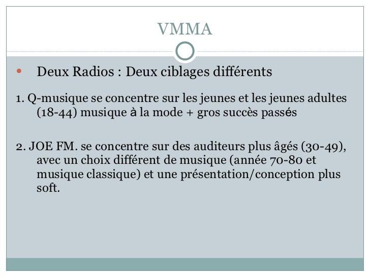VMMA <ul><li>Deux Radios : Deux ciblages différents </li></ul><ul><li>1. Q-musique se concentre sur les jeunes et les jeun...