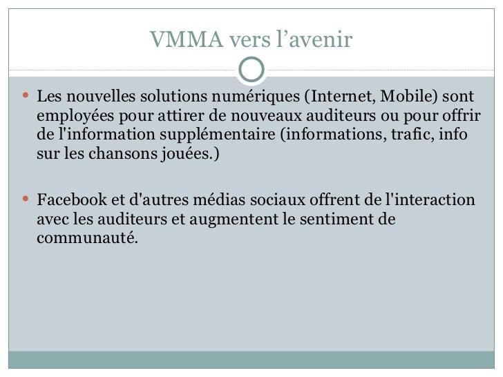 VMMA vers l'avenir <ul><li>Les nouvelles solutions numériques (Internet, Mobile) sont employées pour attirer de nouveaux a...