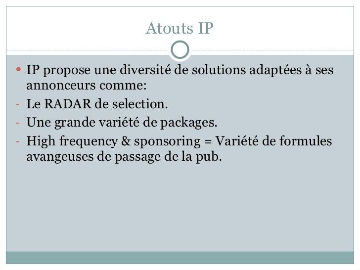 Atouts IP <ul><li>IP propose une diversité de solutions adaptées à ses annonceurs comme: </li></ul><ul><li>Le RADAR de sel...