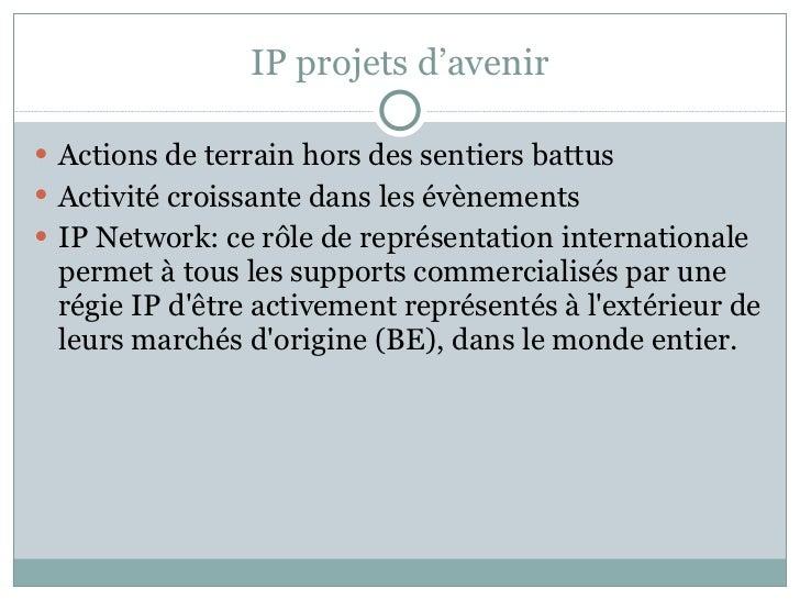 IP projets d'avenir <ul><li>Actions de terrain hors des sentiers battus </li></ul><ul><li>Activité croissante dans les évè...