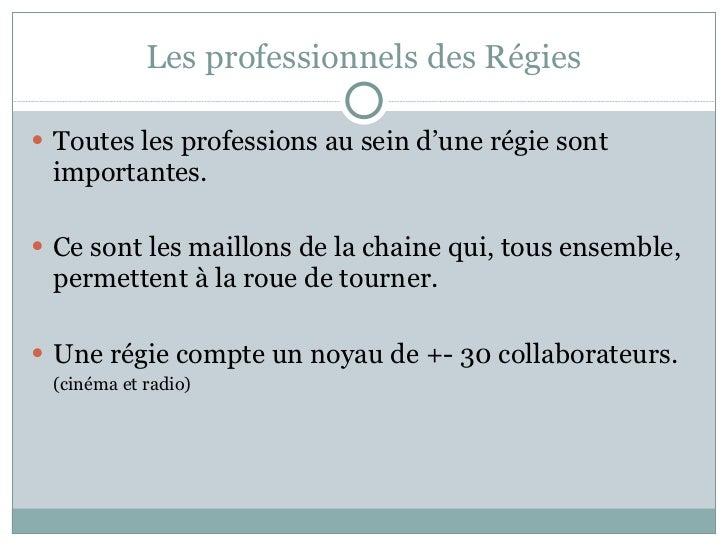 Les professionnels des Régies <ul><li>Toutes les professions au sein d'une régie sont importantes. </li></ul><ul><li>Ce so...