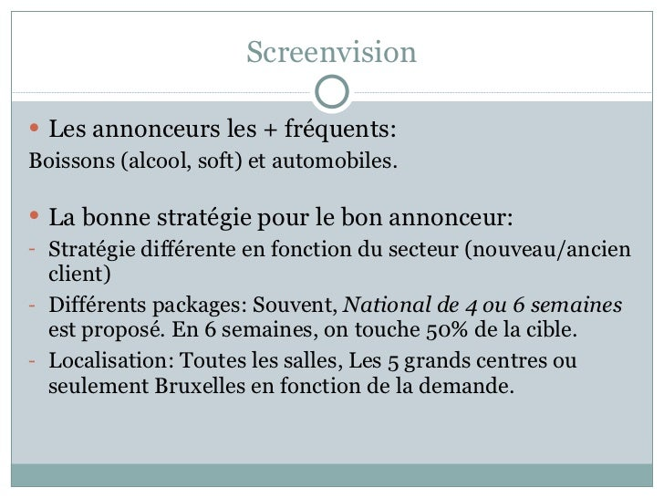 Screenvision <ul><li>Les annonceurs les + fréquents:  </li></ul><ul><li>Boissons (alcool, soft) et automobiles. </li></ul>...
