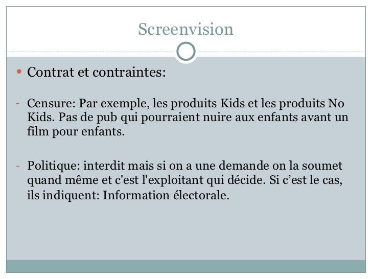 Screenvision <ul><li>Contrat et contraintes: </li></ul><ul><li>Censure: Par exemple, les produits Kids et les produits No ...
