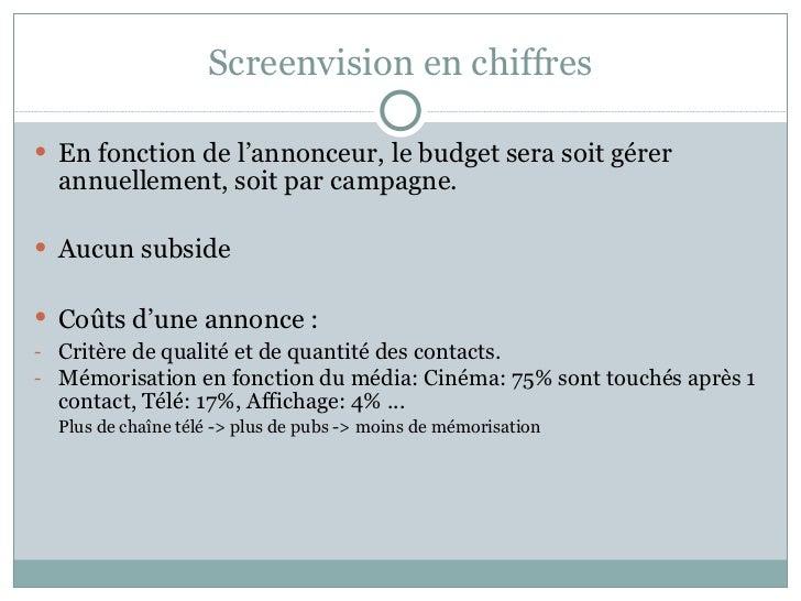 Screenvision en chiffres <ul><li>En fonction de l'annonceur, le budget sera soit gérer annuellement, soit par campagne. </...