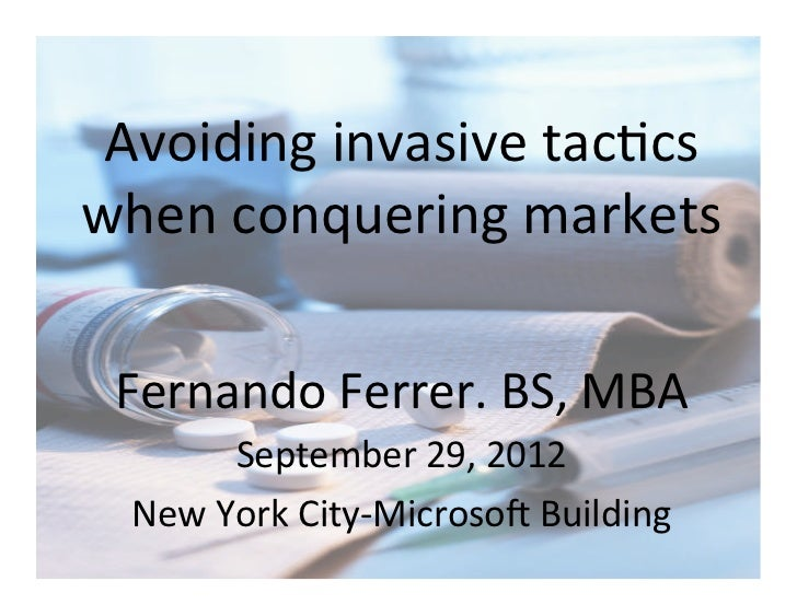 Avoiding(invasive(tac.cs(when(conquering(markets( Fernando(Ferrer.(BS,(MBA(       September(29,(2012(  New(York(CityFMicro...